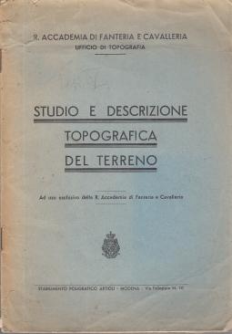 STUDIO E DESCRIZIONE TOPOGRAFICA DEL TERRENO. AD USO ESCLUSIVO DELLA R. ACCADEMIA DI FANTERIA E CAVALLERIA