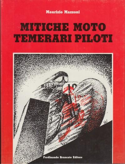 Mitiche moto temerari piloti - Mazzoni Maurizio