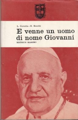 E VENNE UN UOMO DI NOME GIOVANNI. PAPA GIOVANNI XXIII