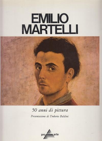 Emilio martelli 50 anni di pittura - Baldini Umberto (presentazione Di )