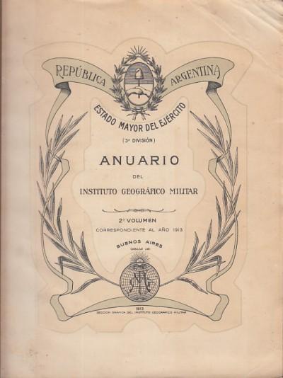 Republica argentina estado mayor del ejercito (3 division) anuario del instituto geografico militar. 2 volumen correspondiente al aÑo 1913