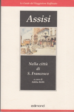 ASSISI. NELLA CITTÀ DI S. FRANCESCO