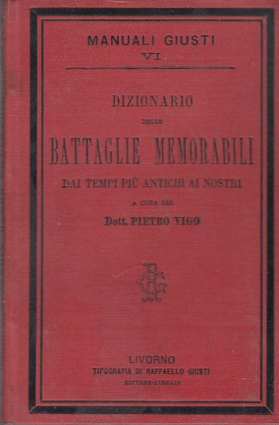 Dizionario delle battaglie memorabili dai tempi piÙ antichi ai nostri - Vigo Pietro (a Cura Di)