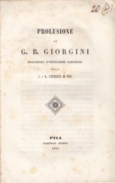 Prolusione di g.b. giorgini professore d'istituzione canoniche nella l. e r. universitÀ di pisa