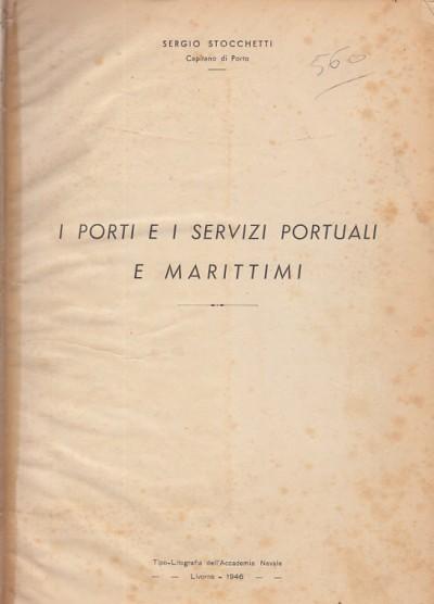 I porti e i servizi portuali e marittimi. - Stocchetti Sergio