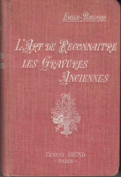 L'art de reconnaÎtre les gravures anciennes ouvrage ornÉ de cent illustrations et de cinq planches de marques et monogrammes - Émile-bayard