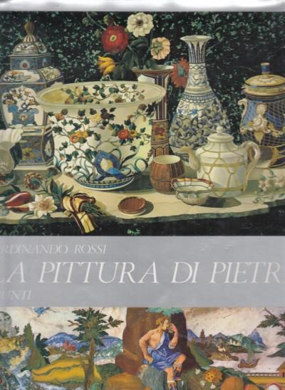 La pittura di pietra - Rossi Ferdinando