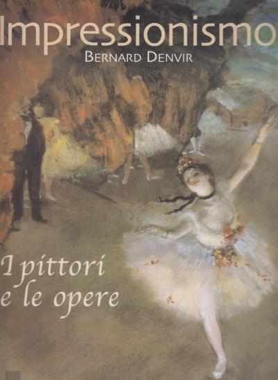 Impressionismo i pittori e le opere - Denvir Bernard
