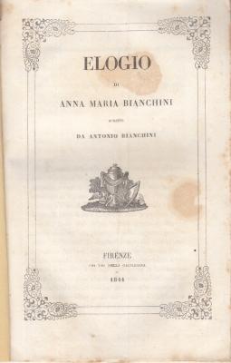 ELOGIO DI ANNA MARIA BIANCHINI SCRITTI DA ANTONIO BIANCHINI