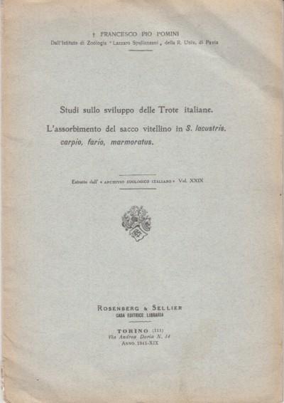 Studi sullo sviluppo delle trote italiane l'assorbimento del sacco vitellino in s. lacustris carpio, fario, marmoratus - Pomini Francesco Pio