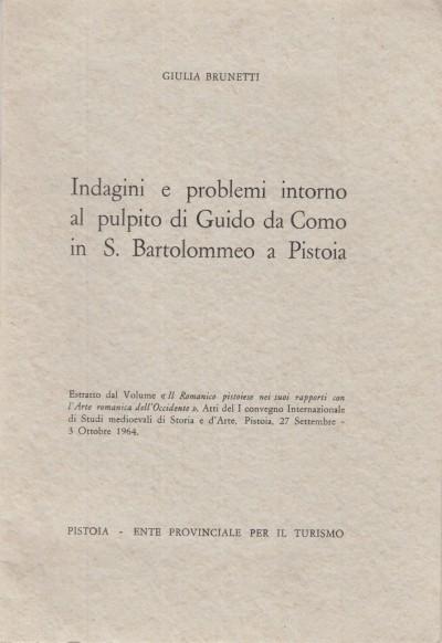 Indagini e problemi intorno al pulpito di guido da como in s. bartolomeo a pistoia - Brunetti Giulia