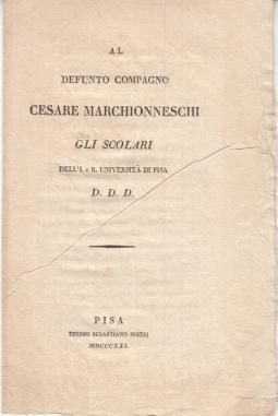 AL COMPAGNO CESARE MARCHIONNESCHI GLI SCOLARI DELL'I. E R. UNIVERSITÀ DI PISA D.D.D.