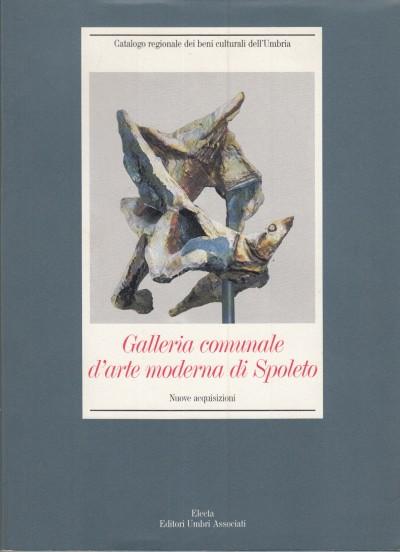 Galleria comunale d'arte moderna di spoleto nuove acquisizioni - Vivaldi Cesare - Gentili Laberto - Mascelloni Enrico (a Cura Di)