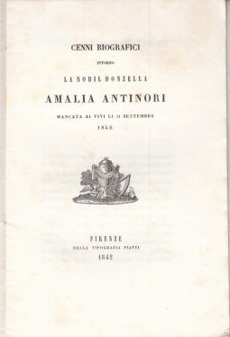 CENNI BIOGRAFICI INTORNO ALLA NOBIL DONZELLA AMALIA ANTINORI MANCATA AI VIVI LI 11 SETTEMBRE 1842