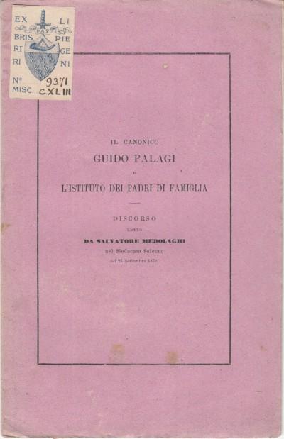 Il canonico guido palagi e l'istituto dei padri di famiglia. discorso letto da salvatore medolaghi nel sindacato solenne del 23 settembre 1870
