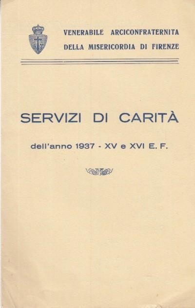 Servizi di caritÀ dell'anno 1937 - xve xvi e.f. - Venerabile Arciconfraternita Della Misericordia Di Firenze