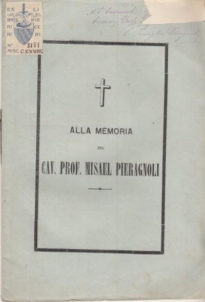 Elogio funebre detto dall'avv. gaetano pini nella chiesa di s. domenico peri funerali dedicati dal popolo samminiatese alla memoria del cav. prof. misael pieragnoli il giorno 27 febbraio 1878