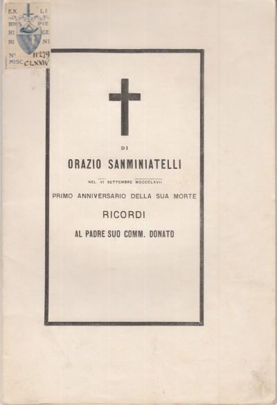 Di orazio sanminiatelli nel vi settembre mdccclxvii primo anniversario della sua morte ricordi al padre suo comm. donato