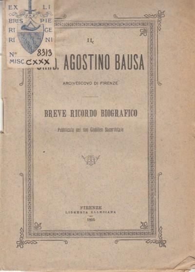 Il card. agostino bausa arcivescovo di firenze breve ricordo biografico pubblicato nel suo giubileo sacerdotale