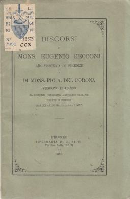 DISCORSI DI MONS. EUGENIO CECCONI ARCIVESCOVO DI FIRENZE E DI MONS. PIO A. DEL CORONA VESCOVO DI DRASO AL SECONDO CONGRESSO CATTOLICO ITALIANO TENUTO IN FIRENZE DAL 22 AL 26 SETTEMBRE 1875