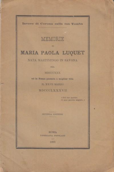 Memorie di maria paola luquet nata martinengo in savona nel mdcccxxx ed in roma passata a miglior vita il xxvii marzo mdccclxxxvii
