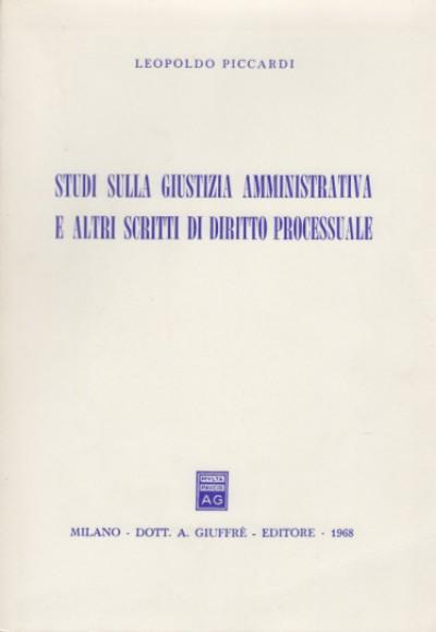 Studi sulla giustizia amministrativa e altri scritti di diritto processuale - Piccardi Leopoldo