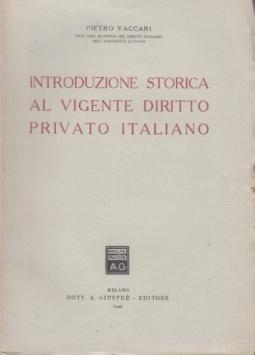 INTRODUZIONE STORICA AL VIGENTE DIRITTO PRIVATO ITALIANO