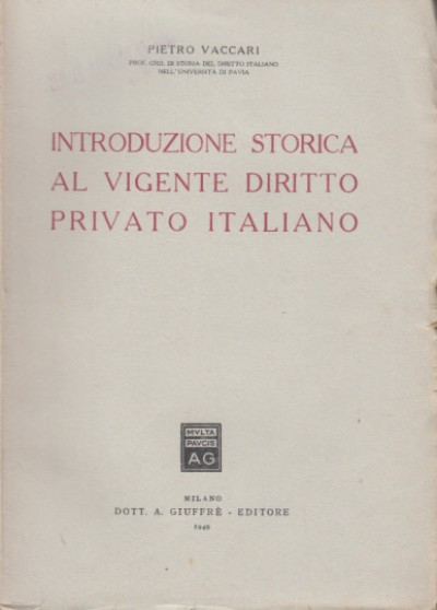 Introduzione storica al vigente diritto privato italiano - Vaccari Pietro