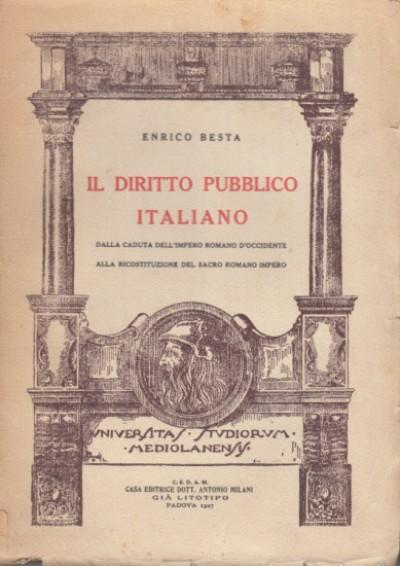 Il diritto pubblico italiano dalla caduta dell'impero romano d'occidente alla ricostittuzione del sacro romano impero - Besta Enrico