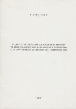 IL DIRITTO INTERNAZIONALE VIGENTE IN MATERIA DI ARMI CLASSICHE CON PARTICOLARE RIFERIMENTO ALLA CONVENZIONE DI GINEVRA DEL 10 OTTOBRE 1980