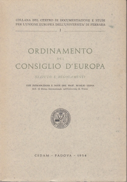 ORDINAMENTO DEL CONSIGLIO D'EUROPA STATUTO E REGOLAMENTI CON INTRODUZIONE E NOTE DEL PROF. MANLIO UDINA