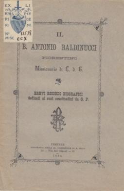 IL BEATO ANTONIO BALDINUCCI FIORENTINO MISSIONARIO D. C.D.G. BREVI RICORDI BIOGRAFICI DEDICATI AI SUOI CONCITTADINI DA G. P.