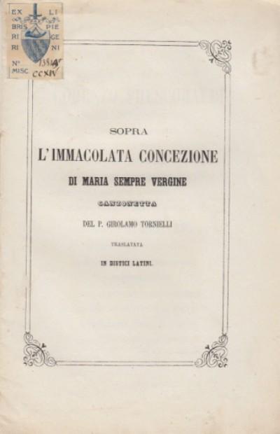 Sopra l'immacolata concezione di maria sempre vergine canzonetta del p. girolamo tornielli traslata in disitici latini