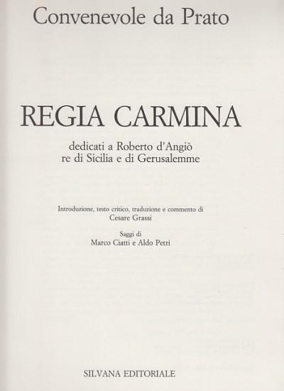 Regia carmina dedicati a roberto d'angiÒ re di sicilia e di gerusalemme - regia carmena ad robertum andecavensem corona sicula et hierosolymitana insignem - Convenevole Da Prato