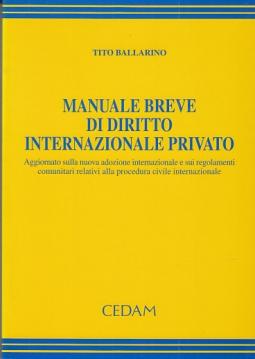 MANUALE BREVE DI DIRITTO INTERNAZIONALE PRIVATO AGGIORNATO SULLA NUOVA ADOZIONE INTERNAZIONALE E SUI REGOLAMENTI COMUNITARI RELATIVI ALLA PROCEDURA CIVILE INTERNAZIONALE