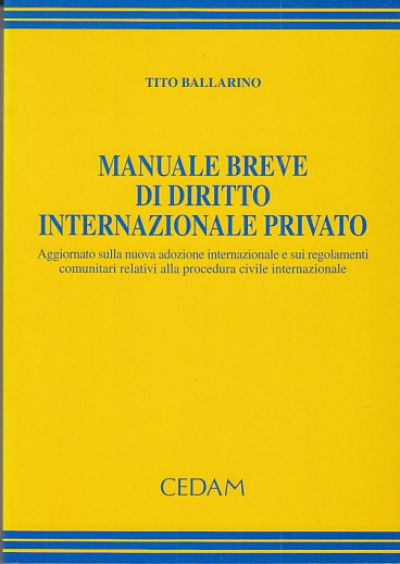 Manuale breve di diritto internazionale privato aggiornato sulla nuova adozione internazionale e sui regolamenti comunitari relativi alla procedura civile internazionale - Ballarino Tito