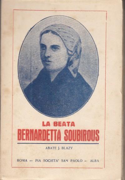La beatabernardetta soubirous - Abate J. Blazy