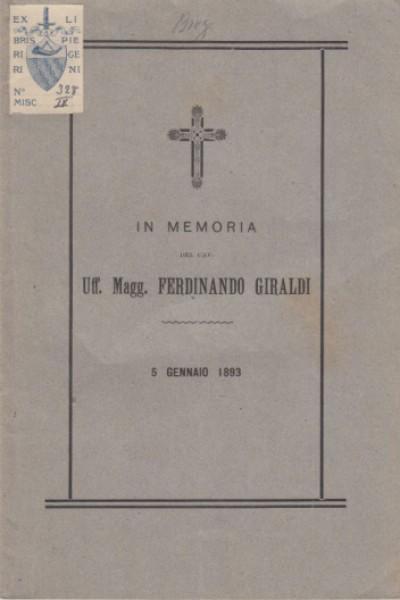 In memoria del cav. uff. magg. ferdinando giraldi 5 gennaio 1893