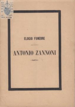 ELOGIO FUNEBRE DEL CANONICO ANTONIO ZANNONI DETTO DAL CANONICO GUIDO PALAGI IL 26 LUGLIO 1865 TRENTESIMO DELLA SUA MORTE