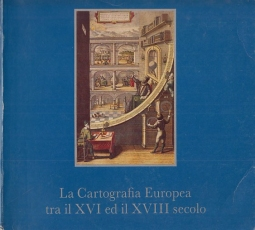 LA CARTOGRAFIA EUROPEA TRA IL XVI ED IL XVIII SECOLO