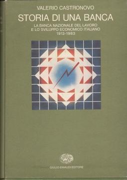 STORIA DI UNA BANCA LA BANCA NAZIONALE DEL LAVORO E LO SVILUPPO ECONOMICO ITALIANO 1913-1983