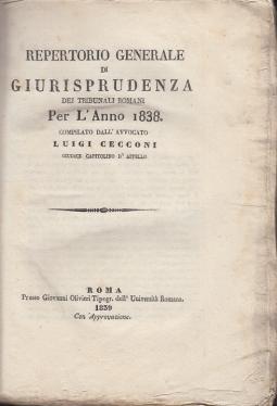 REPERTORIO DI GIURISPRUDENZA DEI TRIBUNALI ROMANI PER L'ANNO 1838 COMPILATO DALL'AVVOCATO LUIGI CECCONI GIUDICE DELLA CORTE D'APPELLO