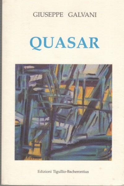 Quasar (il gioco e lo sgomento) poesie 1995-1998 - Galvani Giuseppe