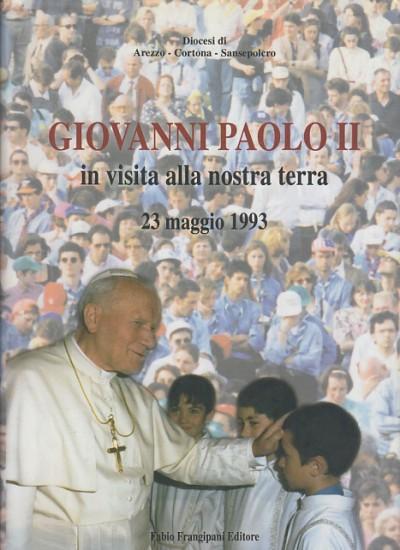 Giovanni paolo ii in visita alla nostra terra 23 maggio 1993 - Diocesi Di Arezzo - Cortona - Sansepolcro