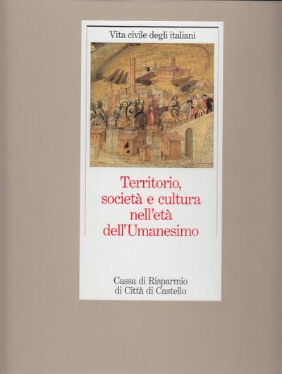 Territorio societÀ e cultura nell'etÀ dell'umanesimo - Aa.vv.