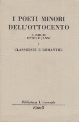 I POETI MINORI DELL'OTTOCENTO. VOLUME PRIMO CLASSICISTI E ROMANTICI