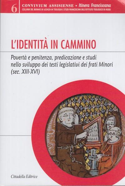 L'identitÀ in cammino povertÀ e penitenza predicazione e studi nello sviluppo dei testi legislativi dei frati minori (sec. xiii-xvi) - Czortek Andrea (a Cura Di)