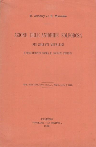 Azione dell'anidride solforosa sui solfati metallici e specialmente sopra il solfato ferrico - Antony U. Manesse E.