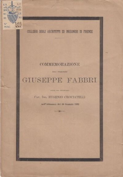 Commemorazione dell'ingegnere giuseppe fabbri fatta dal segretaro cav. ing. eugenio crociatelli nell'adunanza del 30 gennaio 1892 - Crociatelli Eugenio