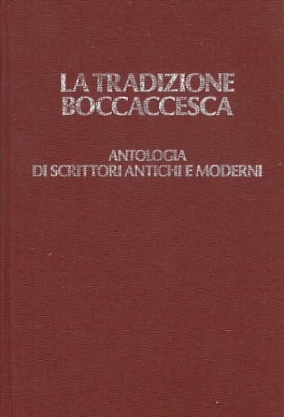 La tradizione boccaccesca. antologia di scrittori antichi e moderni - Romagnoli Sergio (a Cura Di)